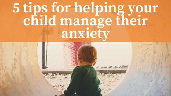 Help Your Child Manage Anxiety >> 5 Tips For Helping Your Child Manage Their Anxiety Strengthening Minds